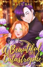A Beautiful Catastrophe - Book 1 by Author_Macy_Bae