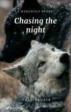 Chasing the night di JustAlixandGaia