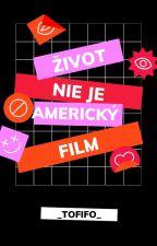 Život nie je americký film 15+ od _fifo_