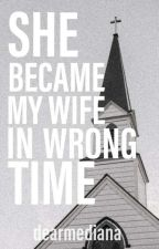 She Became My Wife In Wrong Time by LadyfromAmsterdam