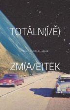 TOTÁLN(Í/Ě) ZM(A/E)TEK od Ten_Divnej_Charlie