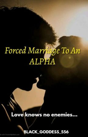 FORCED MARRIAGE TO AN ALPHA. by BLACK_GODDESS_556