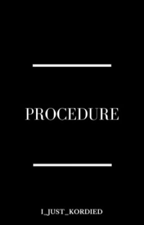 Procedure by I_just_kordied