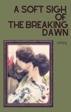 A SOFT SIGH OF THE BREAKING DAWN by SSMrZq