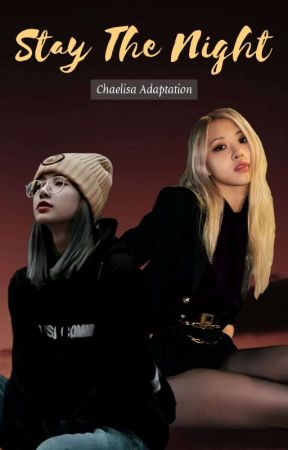 Stay The Night (Chaelisa) by chaelice_97