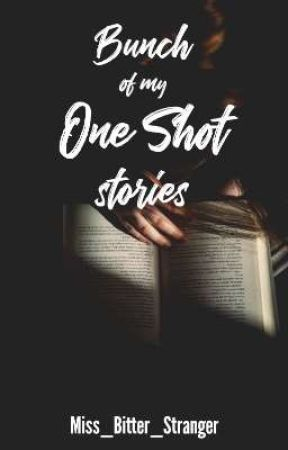 Bunch of my One shot Stories by Miss_Bitter_Stranger