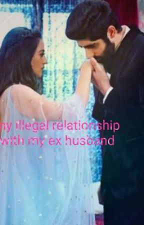 My illegal relationship with my ex husband by ShubhangiSingh708991