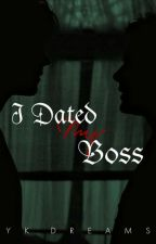 I dated my boss (Short Story) by ykdreams