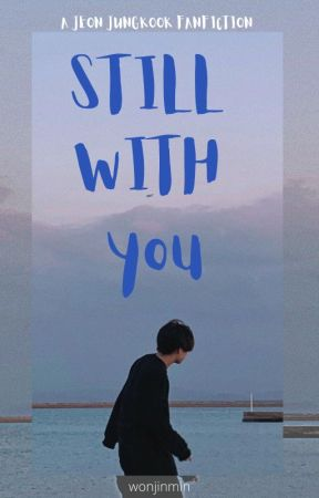 Still With You   jeon jungkook by wonjinmin