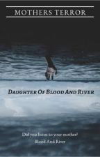 The Daughter Of Blood And River by dandelion_nature