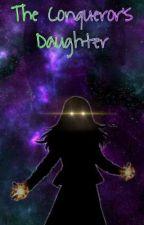 The Conqueror's Daughter by SpideyIronDad