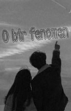 O Bir Fenomen by hayal_dunyam00