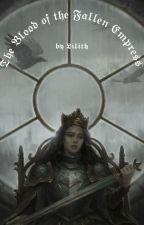 The Blood Of The Fallen Empress de lilithmof