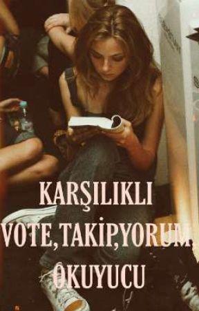 •KARŞILIKLI DESTEK: VOTE,TAKİP,YORUM,OKUYUCU by skyisyourface