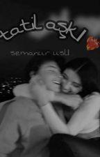SemanurUslu302 tarafından yazılan Tatil aşkı adlı hikaye
