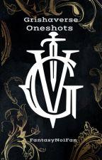 Grishaverse Oneshots by FantasyNo1Fan