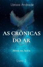 As Crônicas do Ar: Fênix da Água {LIVRO 2}, de Lari_Fairchild