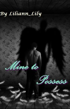 Immortality Series #2 : Mine to Possess (SLOW UPDATE) by Liliannlily