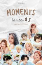Moments Between Us (The Untold TXTZY Diary) || txt×itzy [ON-HOLD] by mxnnlightt