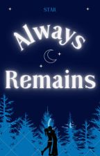 Always Remains by starlover192