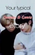Your typical enemies to lovers story• Sunki• by 00SUNK1M