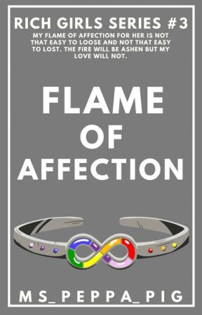 Flame Of Affection (Rich Girls Series #3) by ms_peppa_pig