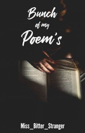 Bunch of my Poem's by Miss_Bitter_Stranger