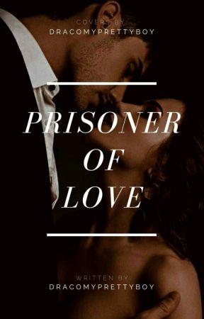 Prisoner of Love by DracoMyprettyboy