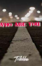 WHO ARE YOU? द्वारा Trilokha