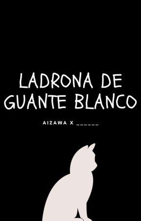 Ladrona de guante blanco {Boku no Hero Academia} (Aizawa x lectora) by la_amante_del_cafe