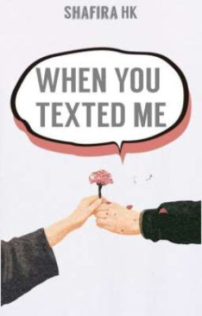 WHEN YOU TEXTED ME [ON GOING] by ShafiraHK