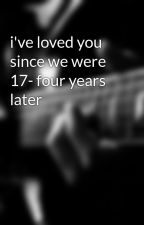 i've loved you since we were 17- four years later by Lielshv