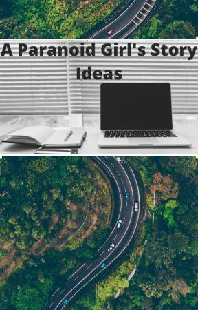 My Story Ideas by AParanoidGirl