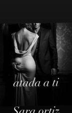 Atada a ti  by saraortiz111