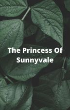 The princess of Sunnyvale by targaryen14
