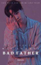 BAD FATHER || MYG بقلم itsyirenn_