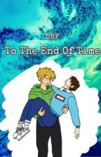 To The End Of Time - DNF by _TeaCake_