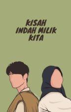 KISAH INDAH MILIK KITA by Muwaffaqoh