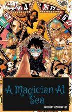 A Magician At Sea (One Piece Fanfic) by HaruhiAtsahina101