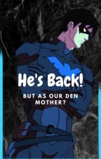 He's Back! But as our Den Mother? by Gl0wT0ad