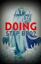 What Are You Doing, Step Bro? (UT X Reader) by Lunathe_Wolf135