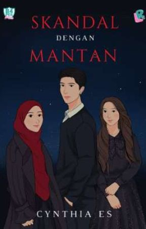 SKANDAL DENGAN MANTAN by Cynthiaes25