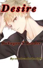 Desire (Bakugou X Reader) by shadow1dark2night