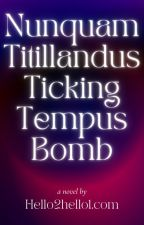 Nunquam Titillandus Ticking Tempus Bomb by Hello2hello1com