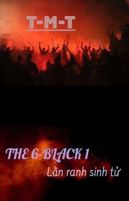 THE 6-BLACK 1: LẰN RANH SINH TỬ