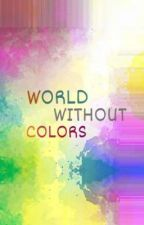 WORLD WITHOUT COLORS από _call_me_sia22