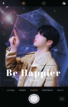 Be Happier (Yeonbin) by KpoppinSugar00