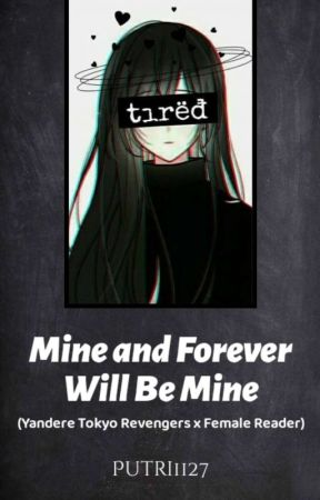 Mine and Forever Will Be Mine (Yandere Tokyo Revengers x Female Reader) by Putri_1127