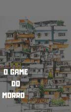 O game do morro  by vulgosenhoritag