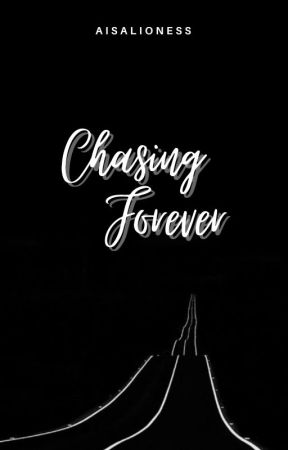 Chasing Forever by aisalioness